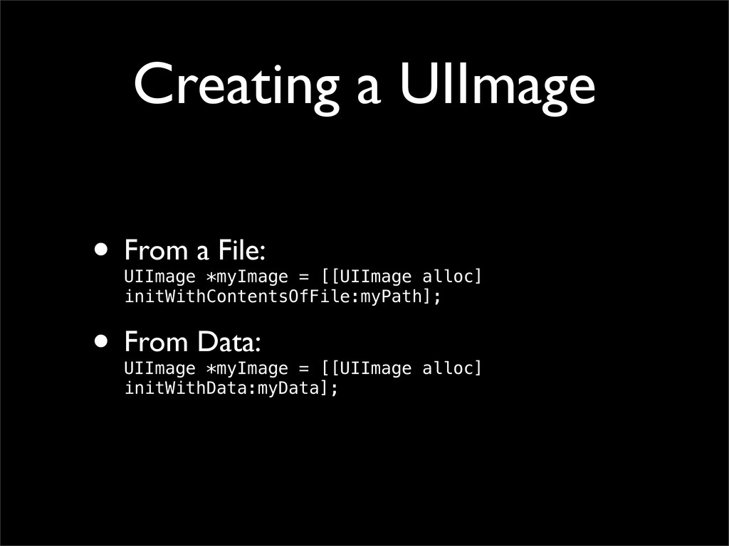 Creating a UIImage • From a File: UIImage *myIm...