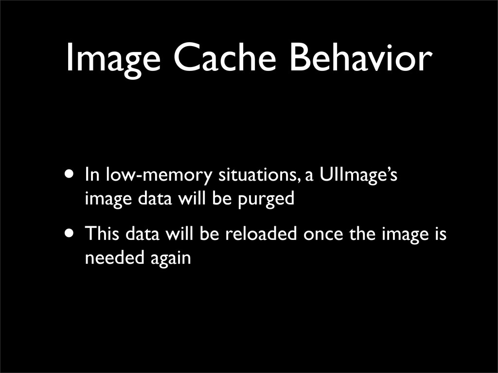 Image Cache Behavior • In low-memory situations...