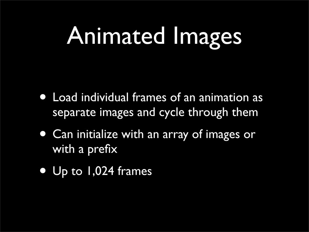 Animated Images • Load individual frames of an ...