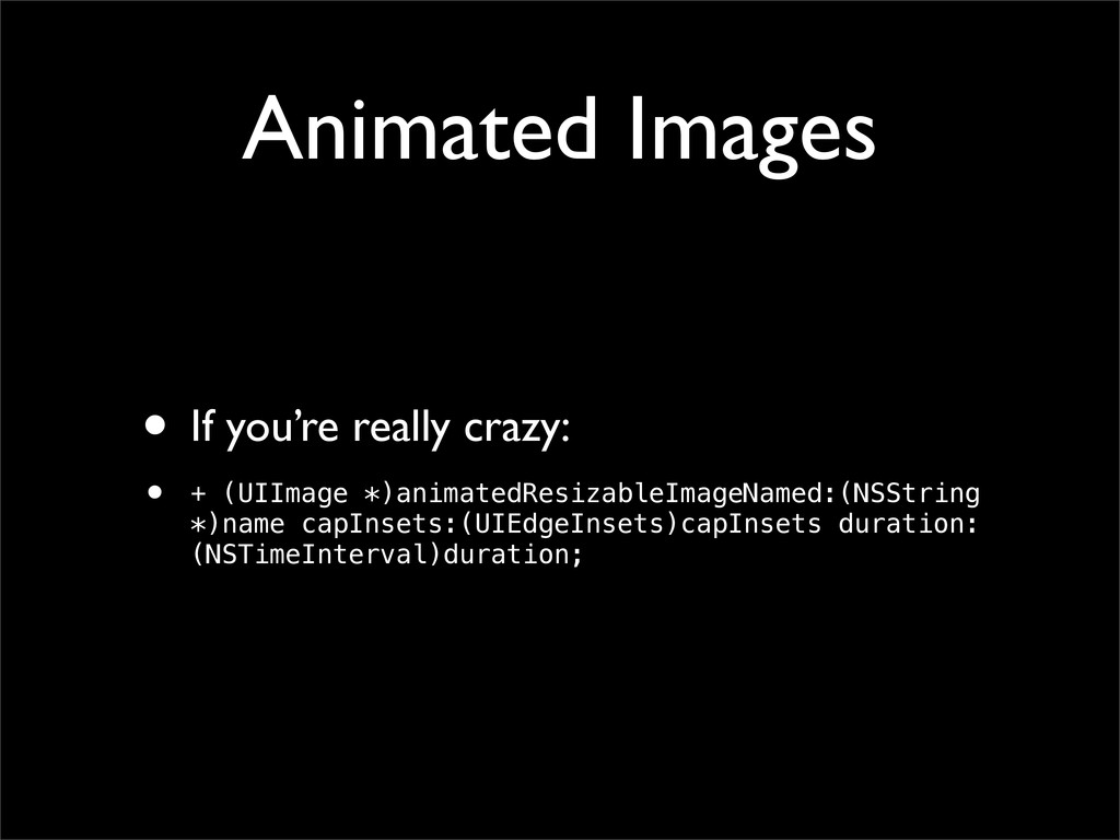 Animated Images • If you're really crazy: • + (...