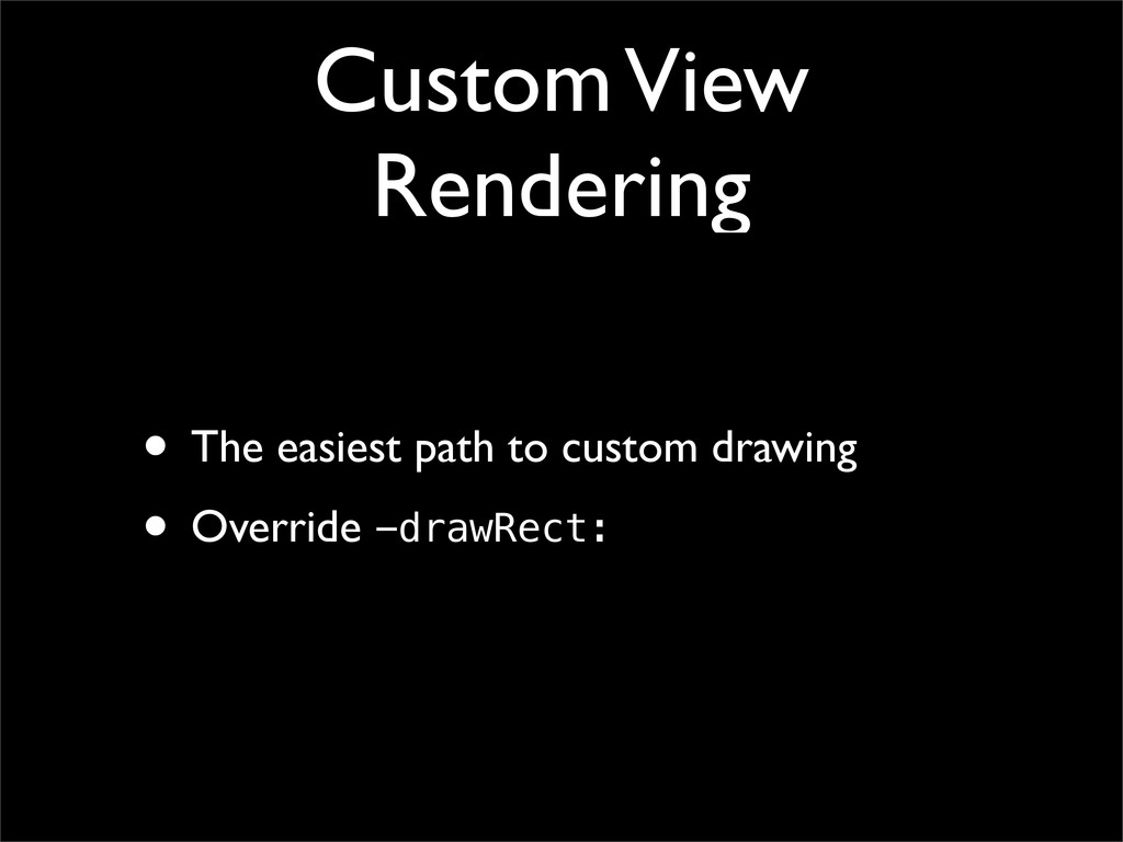 Custom View Rendering • The easiest path to cus...