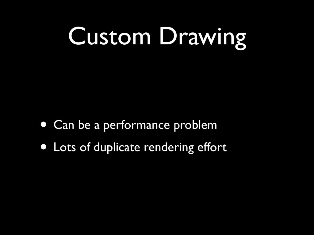 Custom Drawing • Can be a performance problem •...