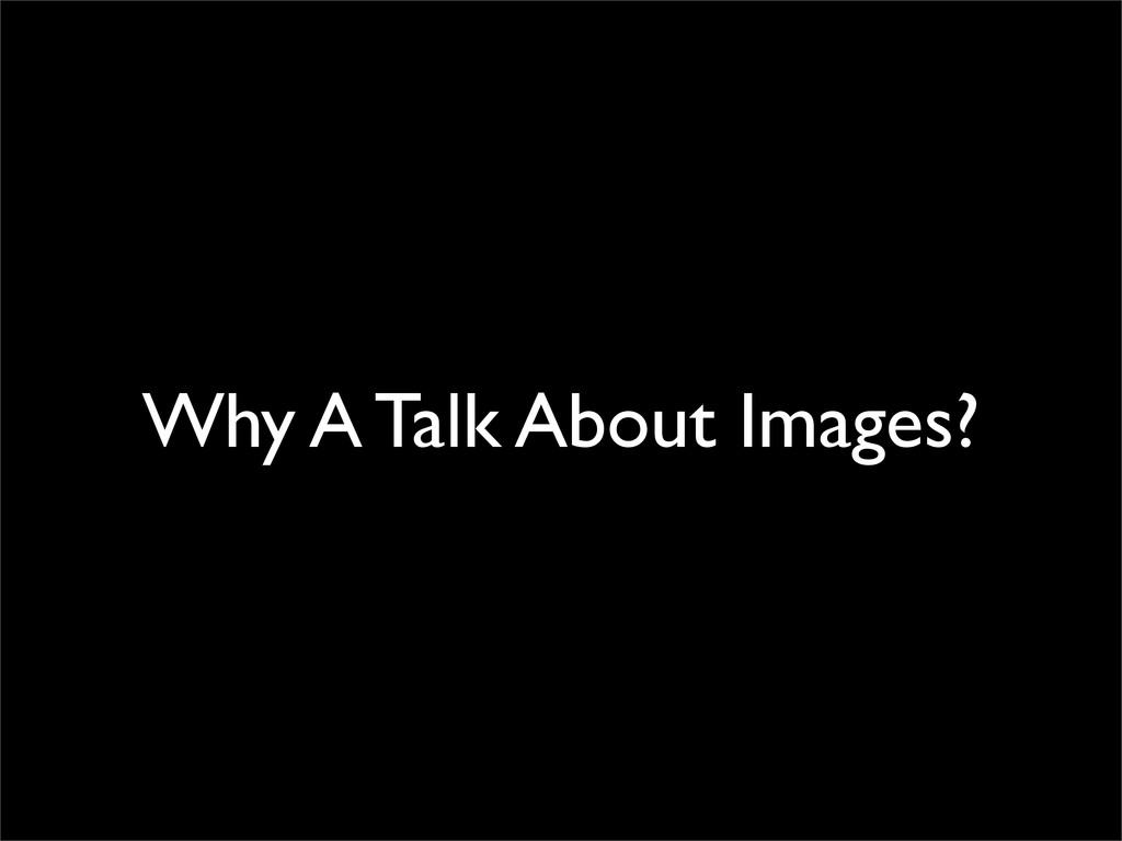 Why A Talk About Images?