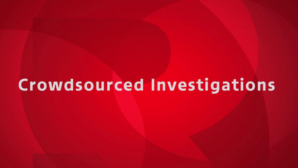 Crowdsourced Investigations