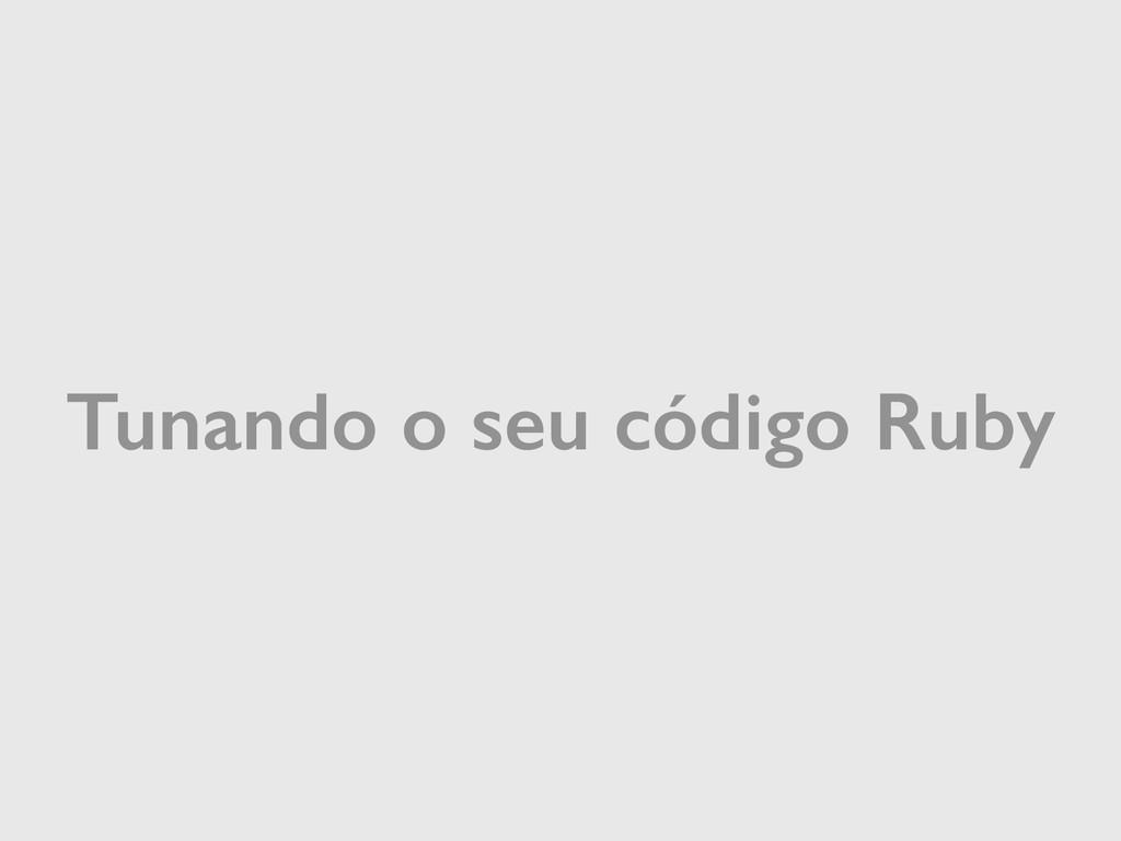 Tunando o seu código Ruby