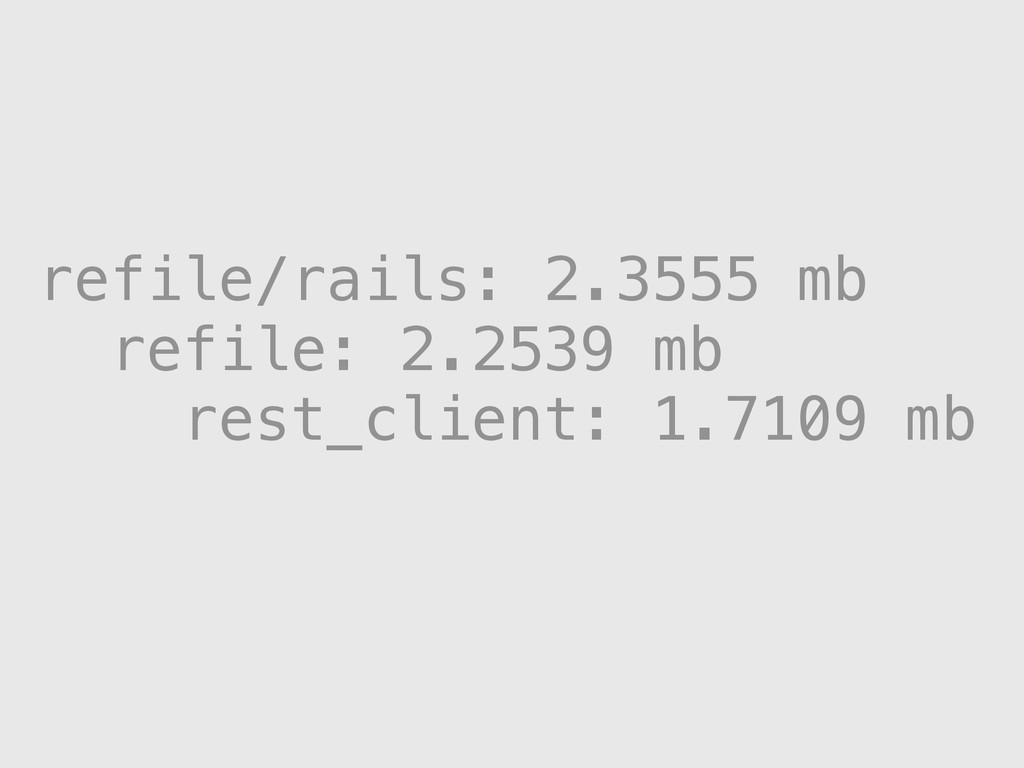 refile/rails: 2.3555 mb refile: 2.2539 mb rest_...