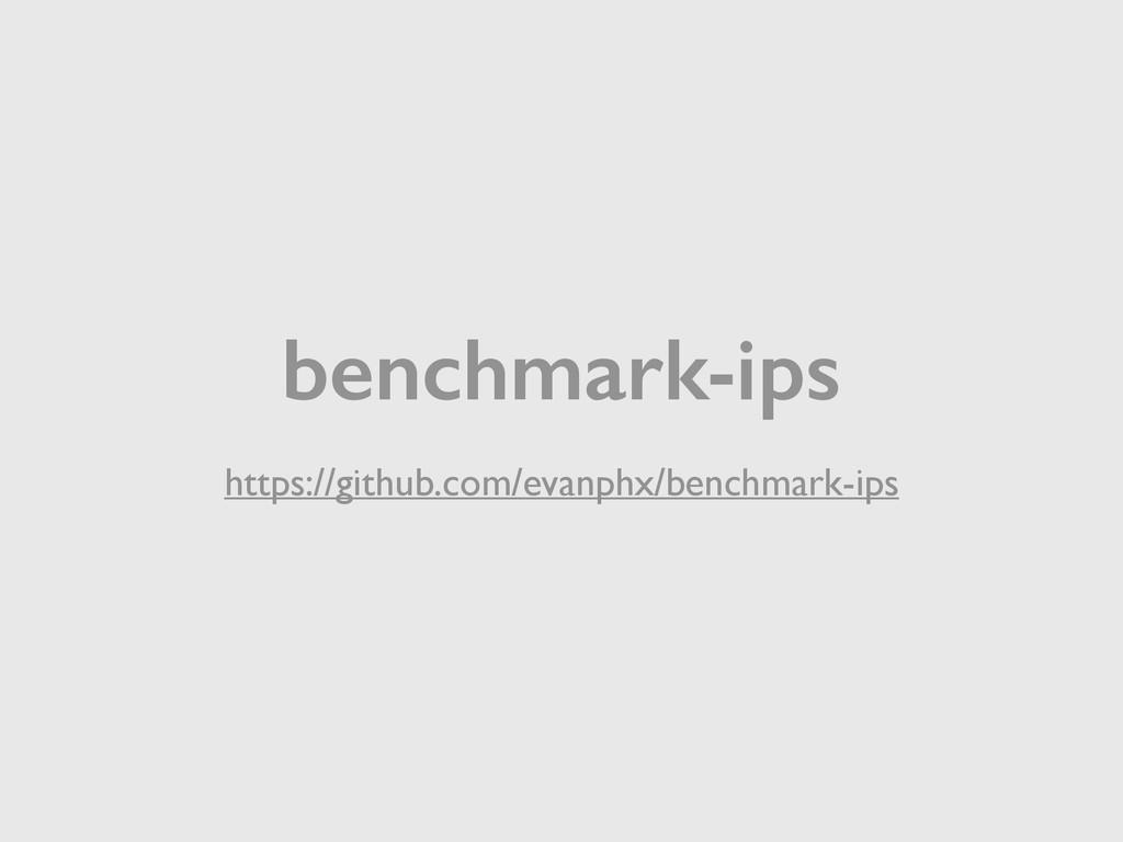 benchmark-ips https://github.com/evanphx/benchm...