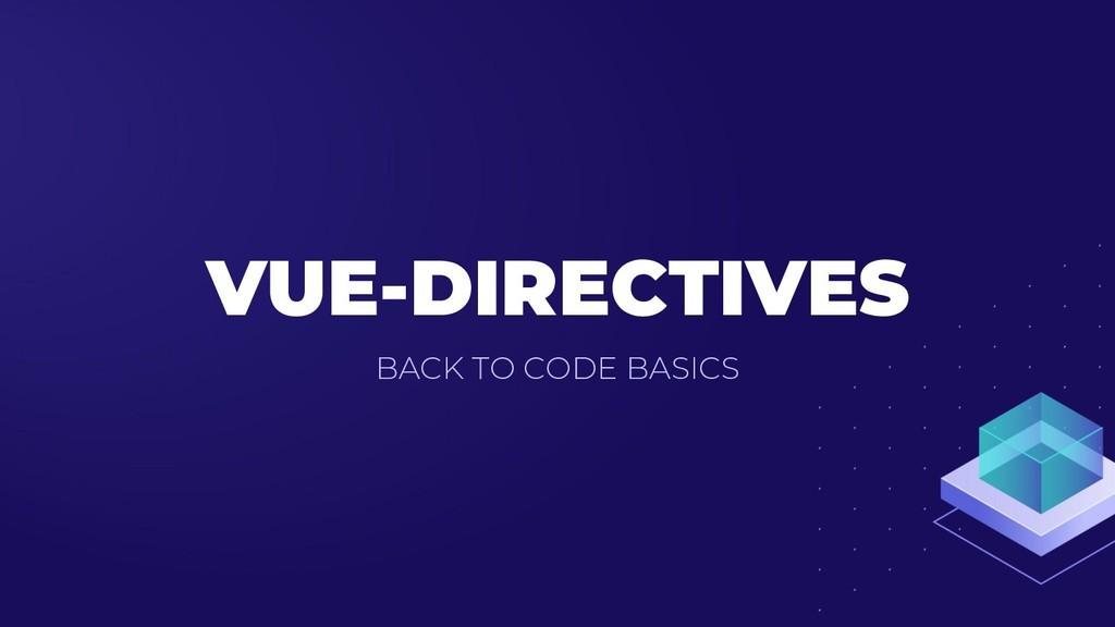 VUE-DIRECTIVES BACK TO CODE BASICS