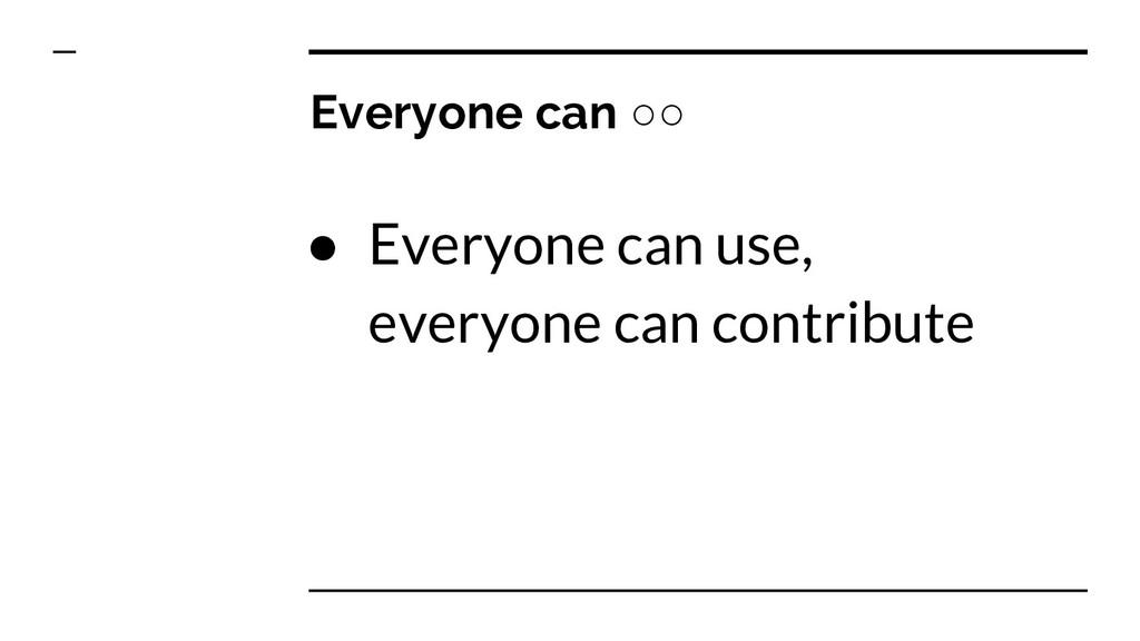 Everyone can ○○ ● Everyone can use, everyone ca...