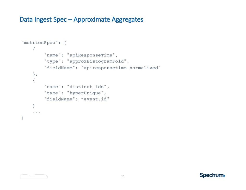 """15 Data Ingest Spec – Approximate Aggregates """"m..."""