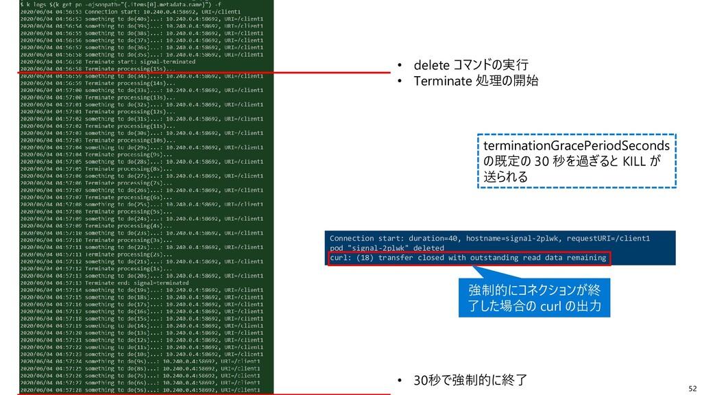 52 • delete コマンドの実行 • Terminate 処理の開始 • 30秒で強制的...