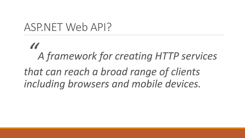 """ASP.NET Web API? """"A framework for creating HTTP..."""