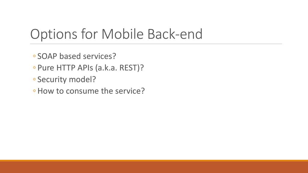 Options for Mobile Back-end ◦ SOAP based servic...