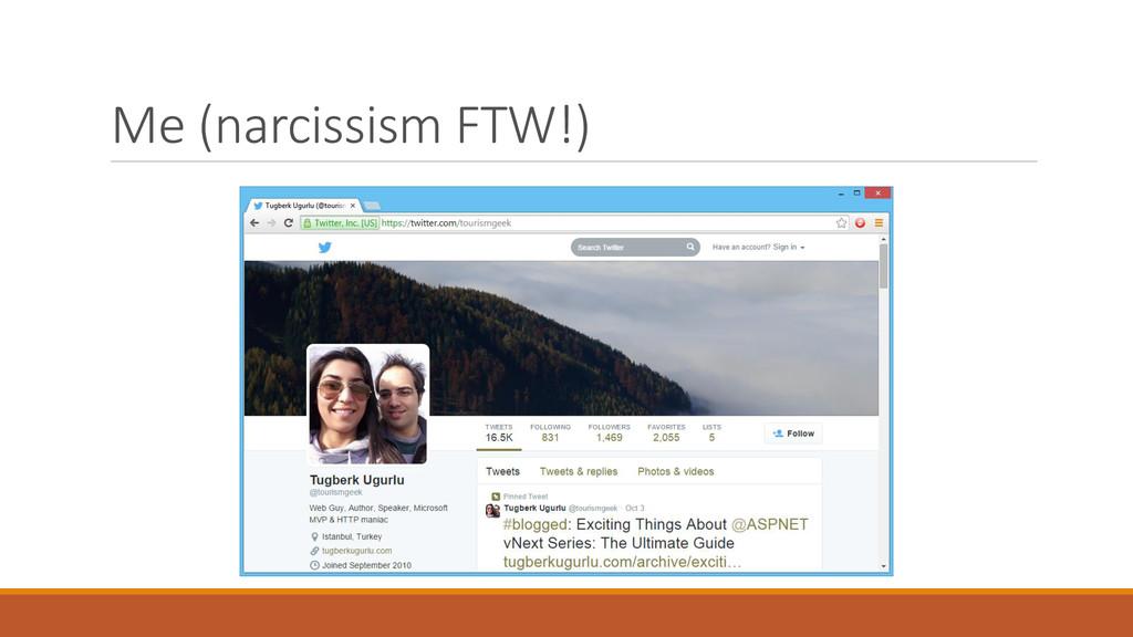 Me (narcissism FTW!)
