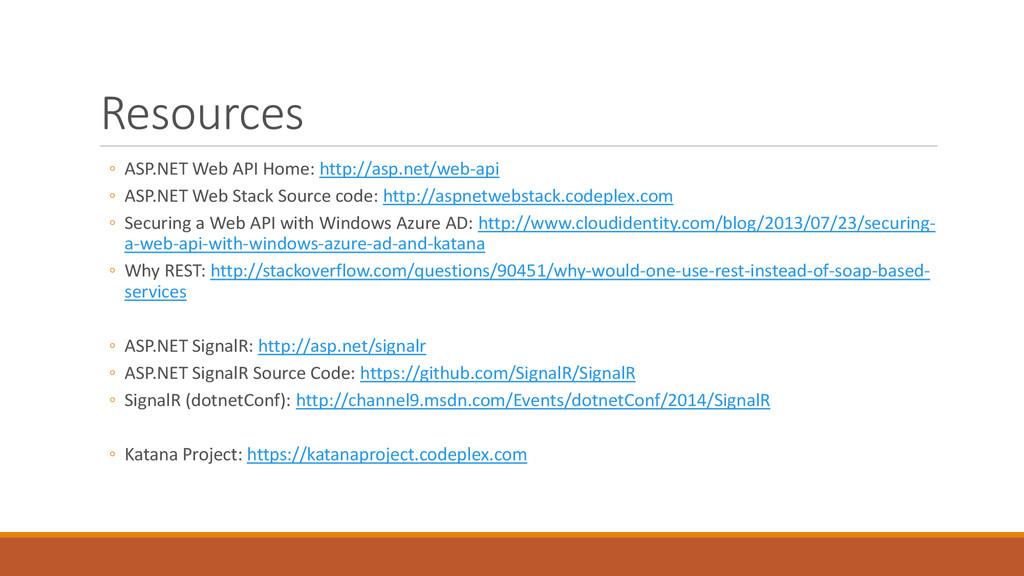 Resources ◦ ASP.NET Web API Home: http://asp.ne...