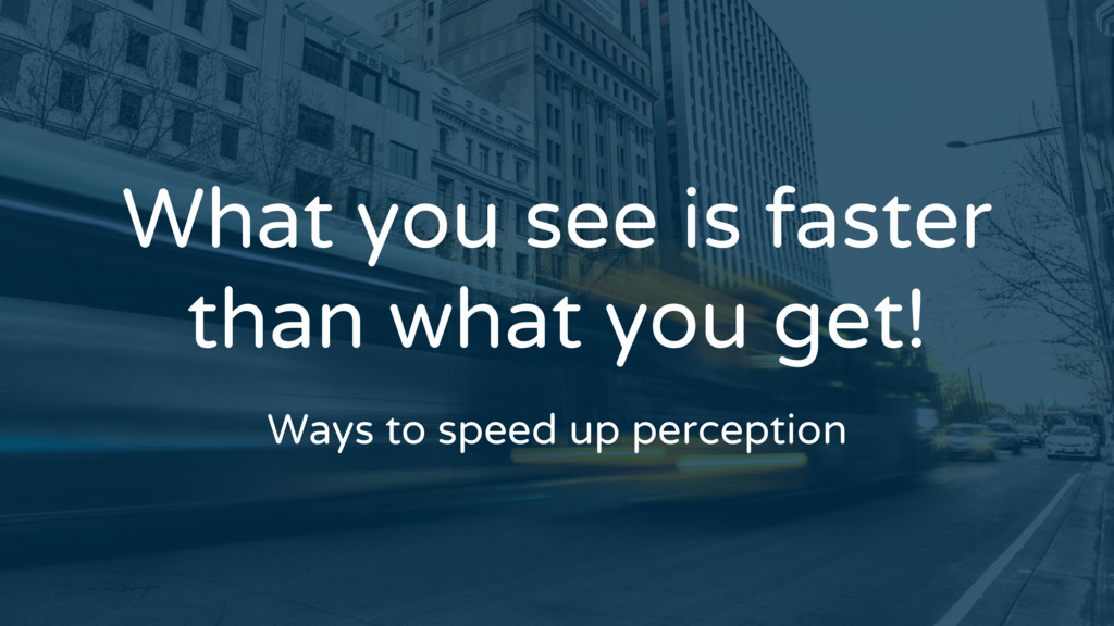 What you see is faster than what you get! Ways ...