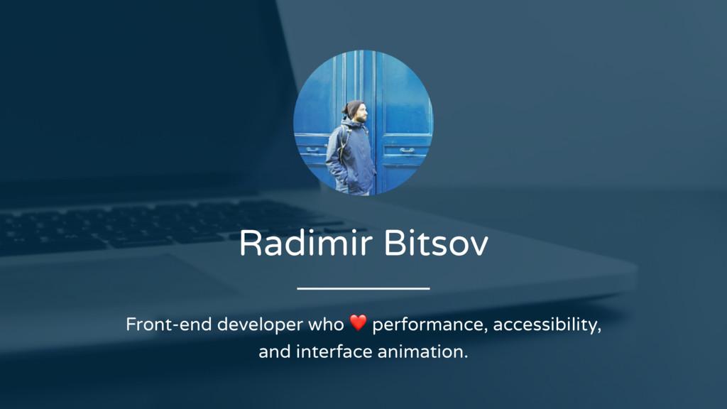 Radimir Bitsov Front-end developer who ❤ perfor...
