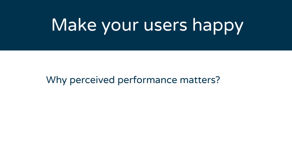 Why perceived performance matters? Make your us...