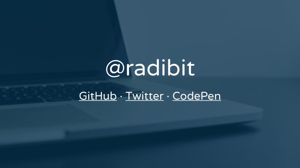 @radibit GitHub · Twitter · CodePen
