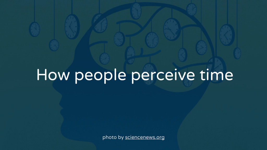 How people perceive time photo by sciencenews.o...