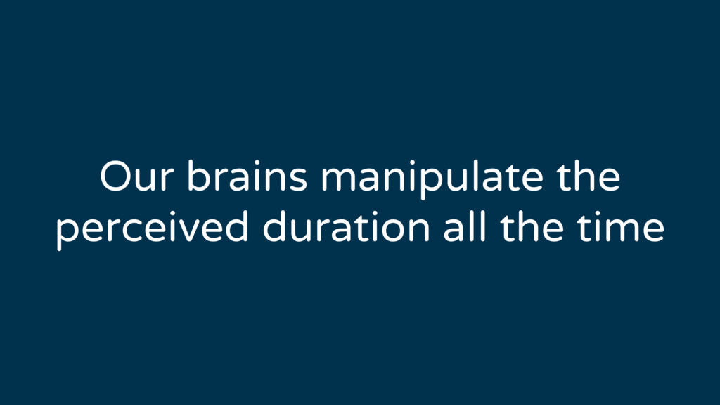 Our brains manipulate the perceived duration al...