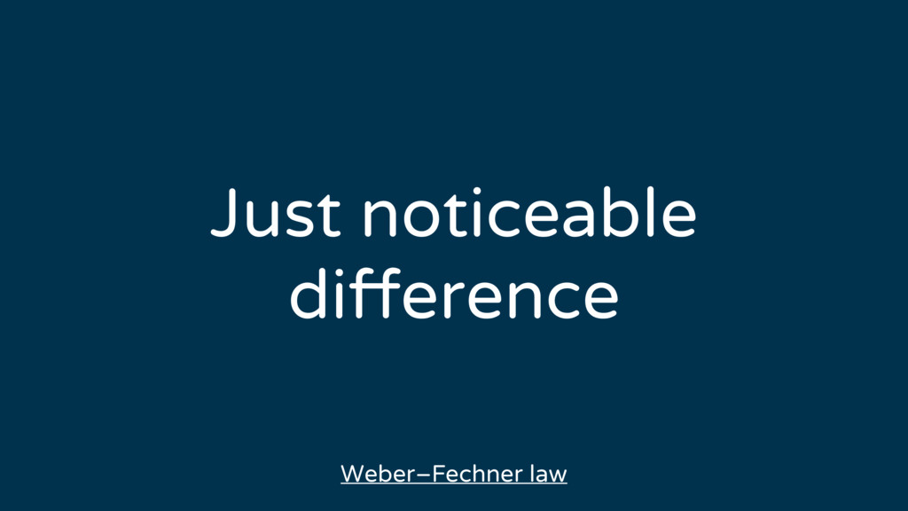 Just noticeable difference Weber–Fechner law