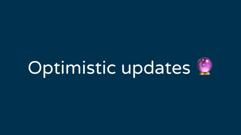 Optimistic updates