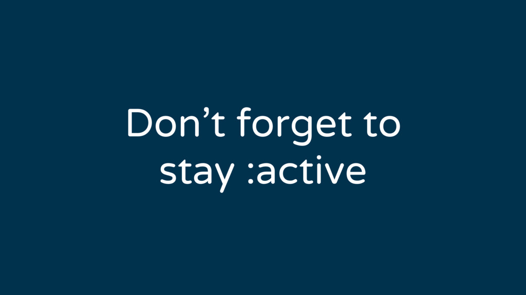 Don't forget to stay :active