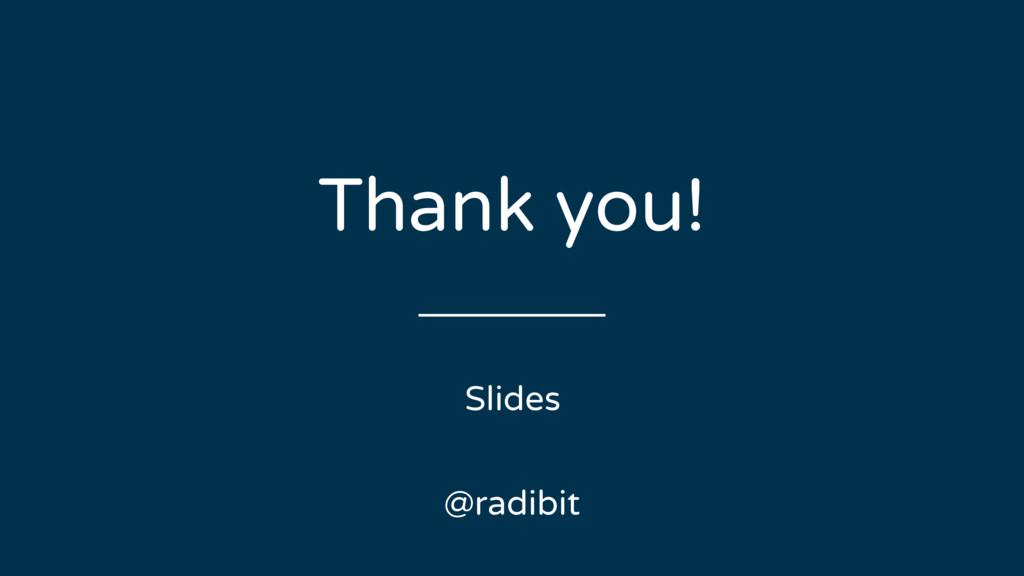 Thank you! @radibit Slides
