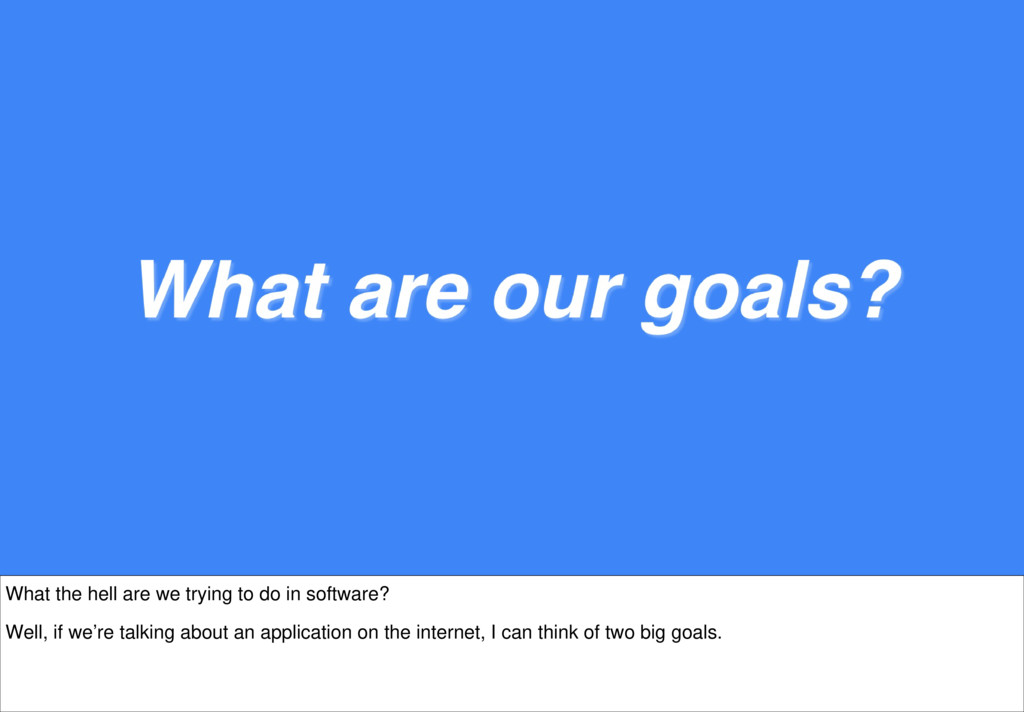 What the hell are we trying to do in software? ...