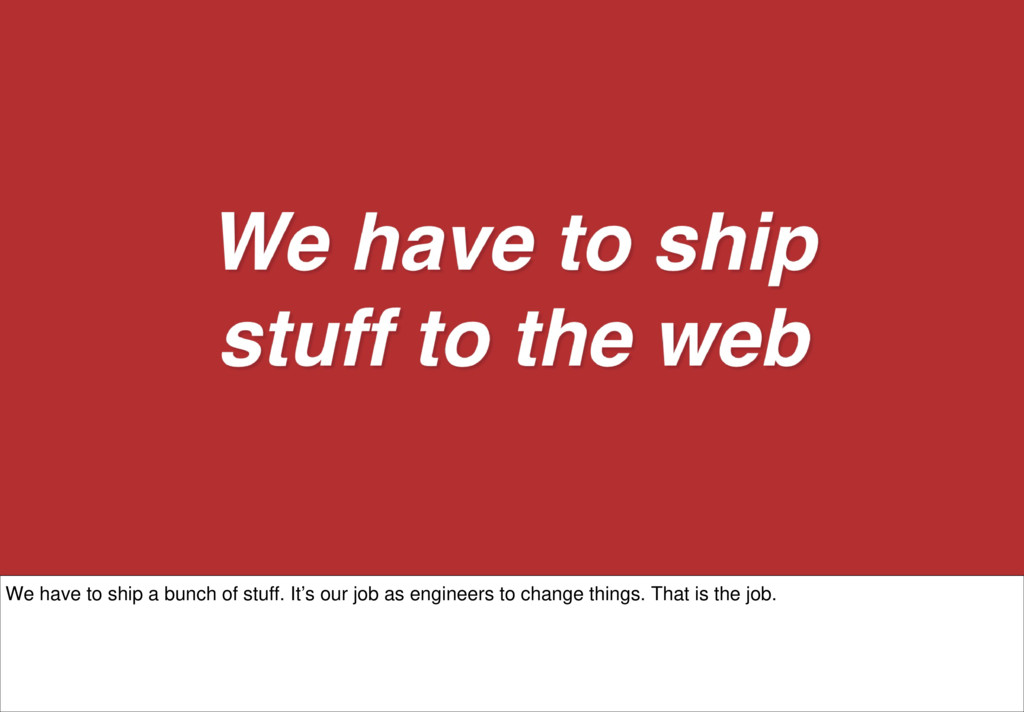 We have to ship a bunch of stuff. It's our job ...