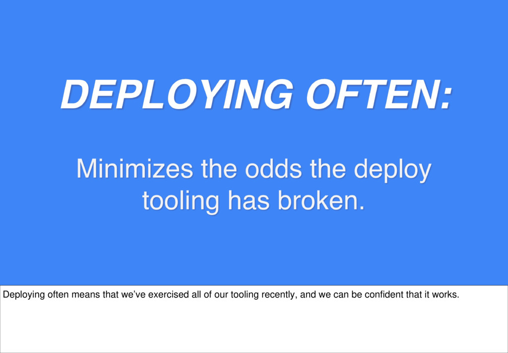 Deploying often means that we've exercised all ...