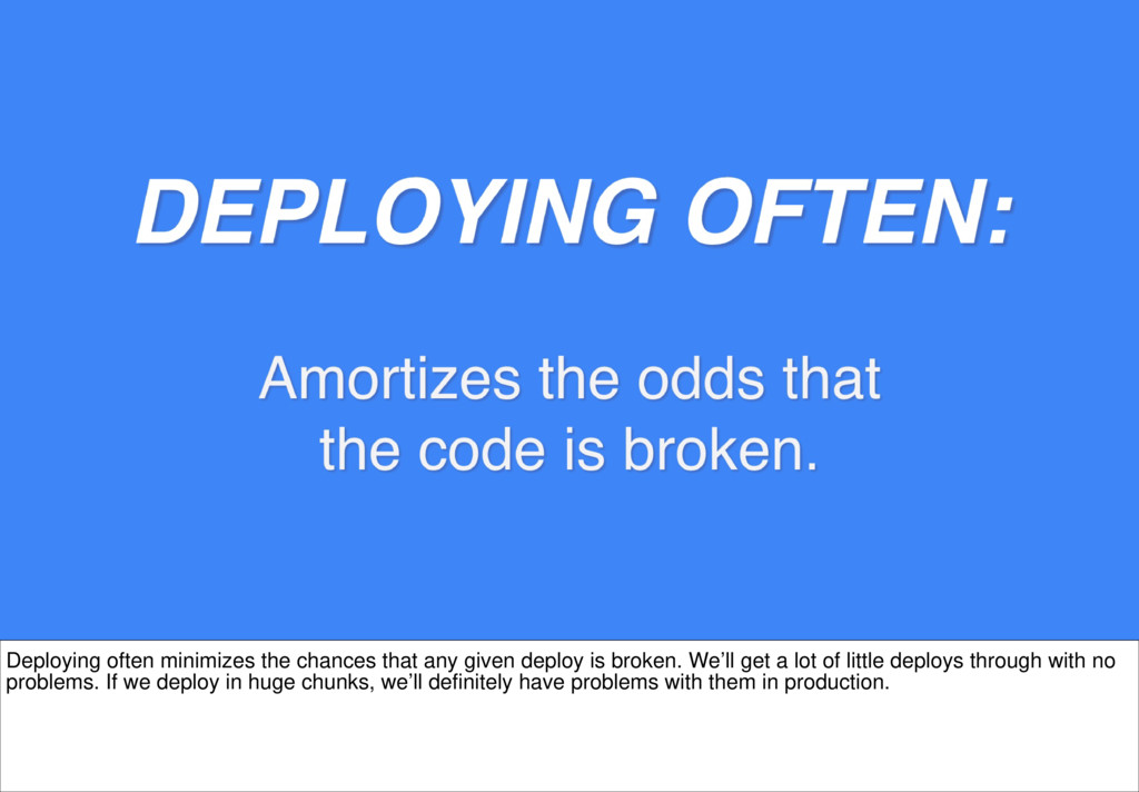 Deploying often minimizes the chances that any ...