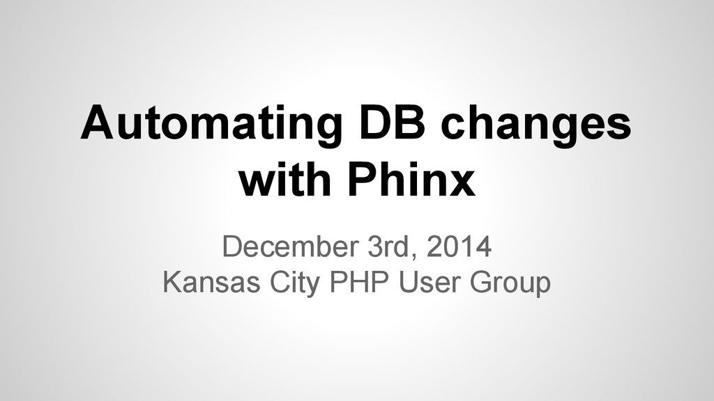 Automating DB changes with Phinx December 3rd, ...