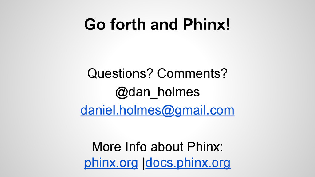 Go forth and Phinx! Questions? Comments? @dan_h...