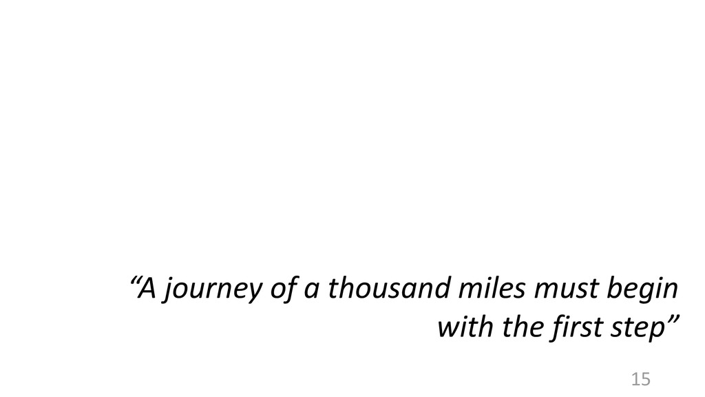 """""""A journey of a thousand miles must begin with ..."""