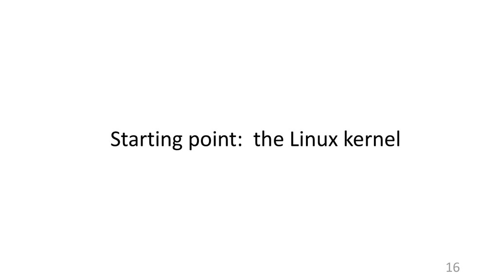 Starting point: the Linux kernel 16