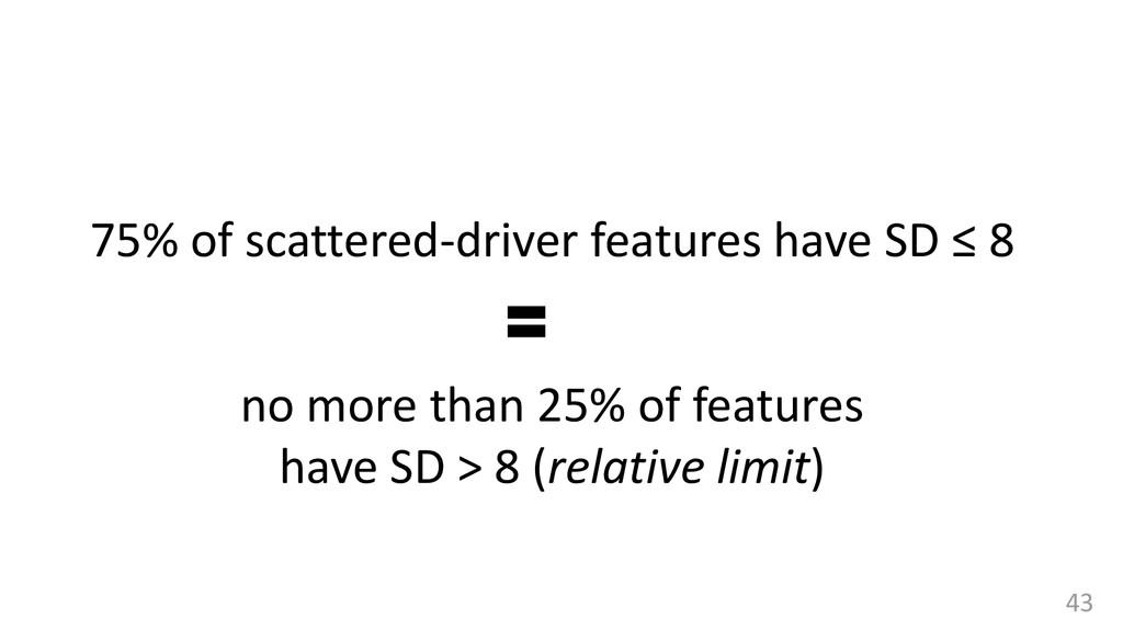 43 75% of scattered-driver features have SD ≤ 8...