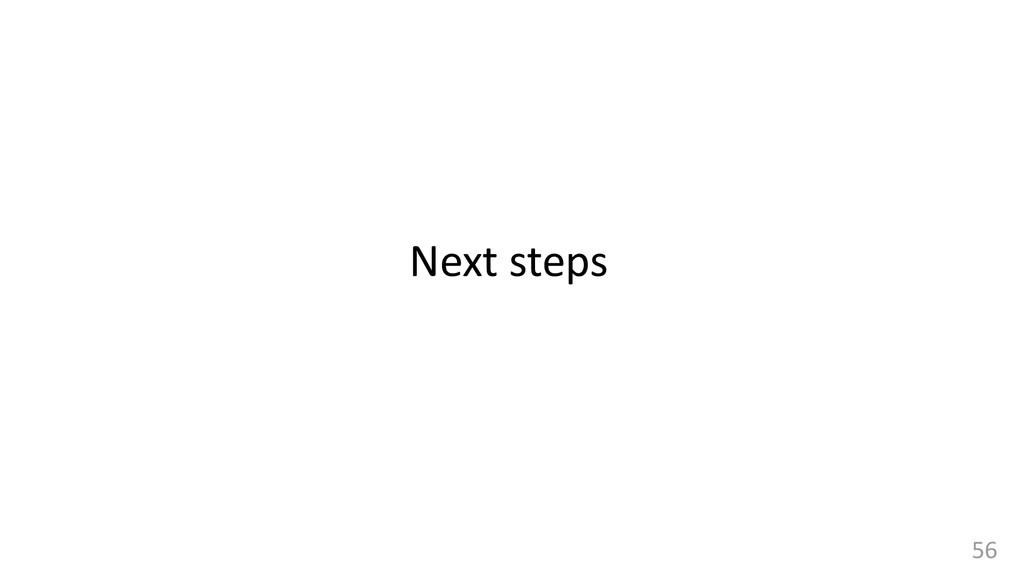 56 Next steps