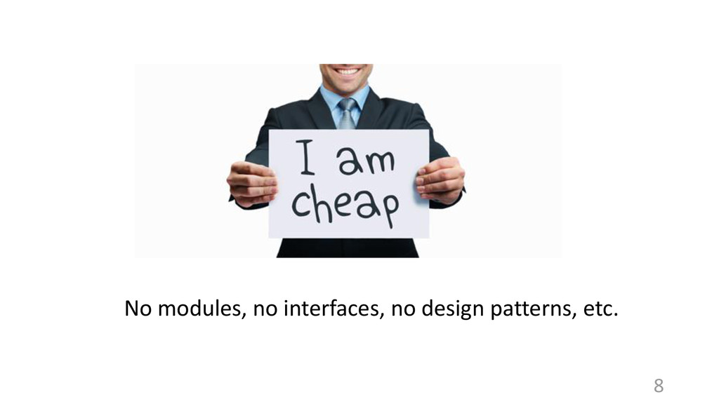 No modules, no interfaces, no design patterns, ...