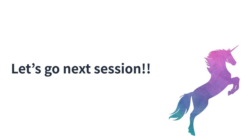 Let's go next session!!