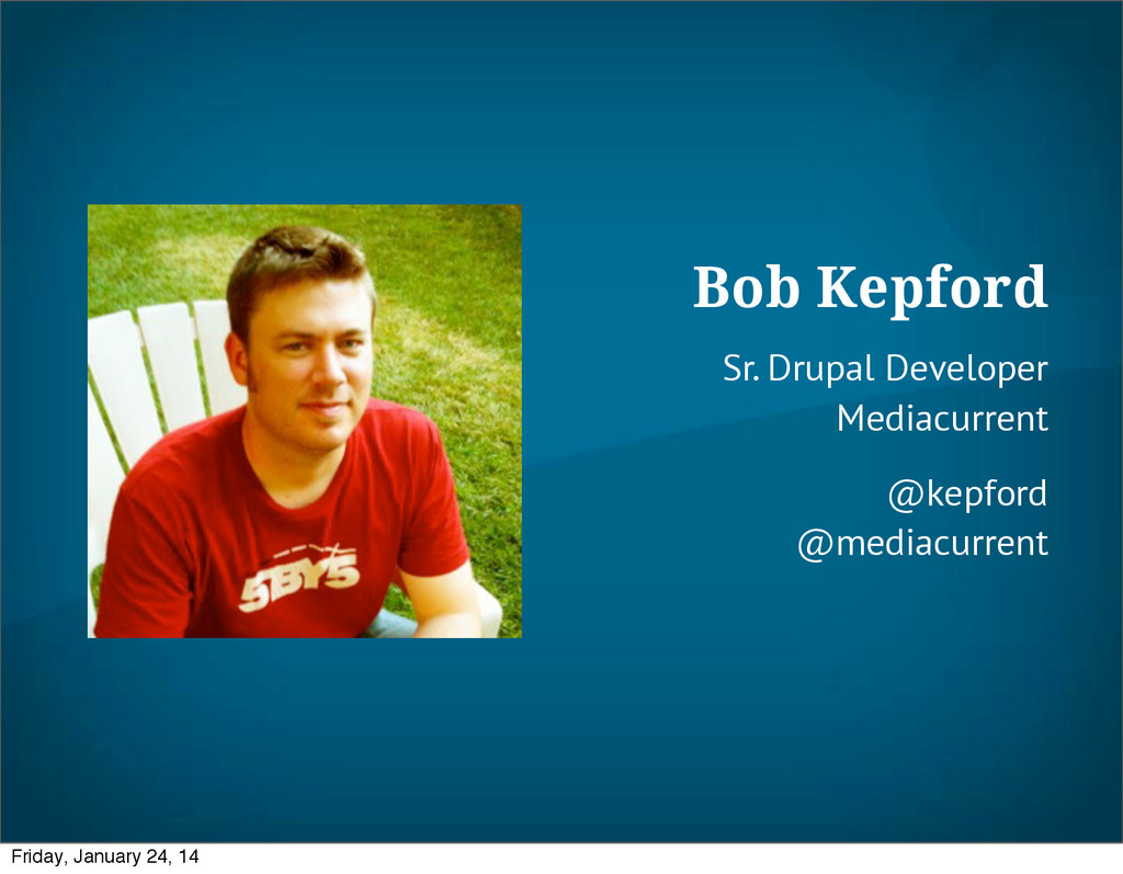 Bob Kepford Sr. Drupal Developer Mediacurrent @...