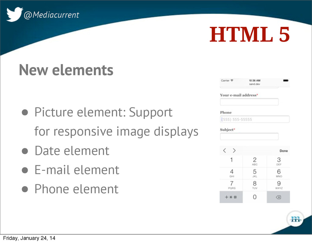 HTML 5 @Mediacurrent New elements • Picture ele...