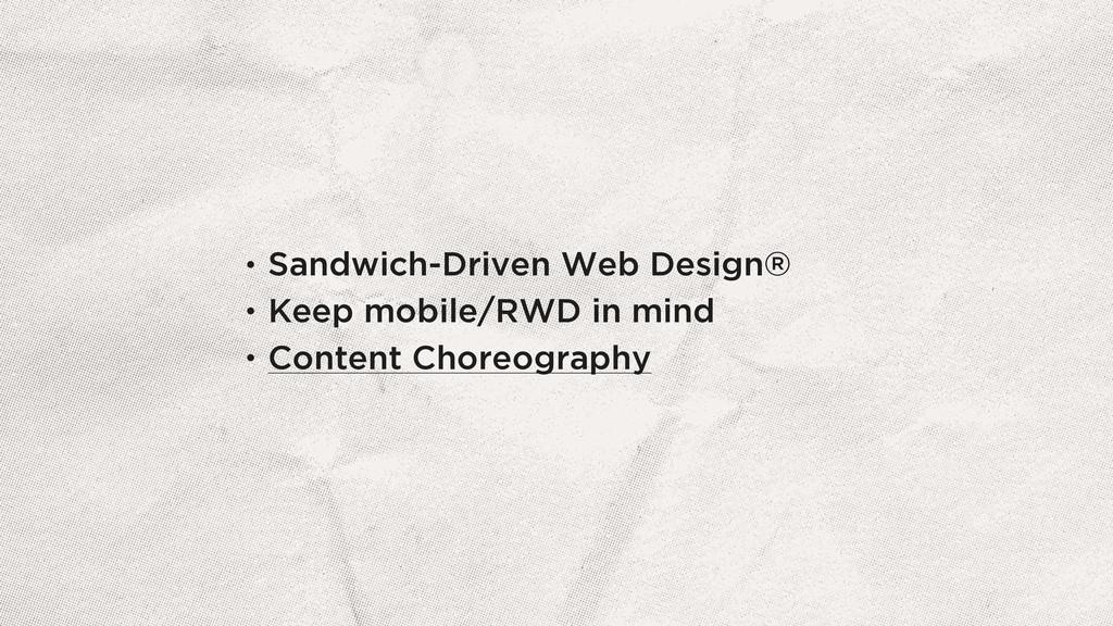 • Sandwich-Driven Web Design® • Keep mobile/RWD...