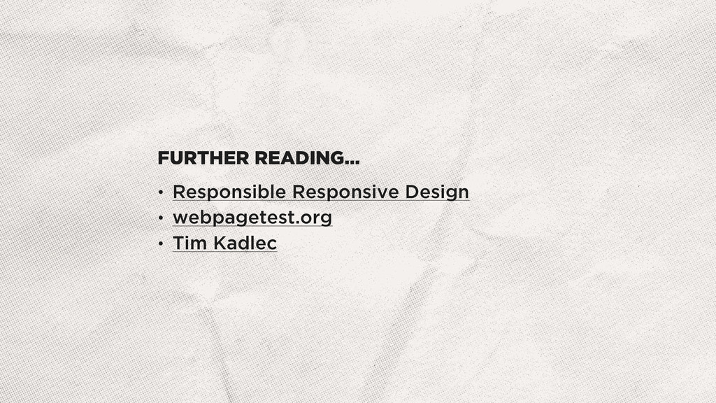 FURTHER READING… • Responsible Responsive Desig...