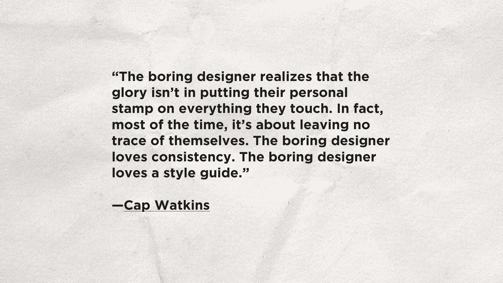 """The boring designer realizes that the glory is..."