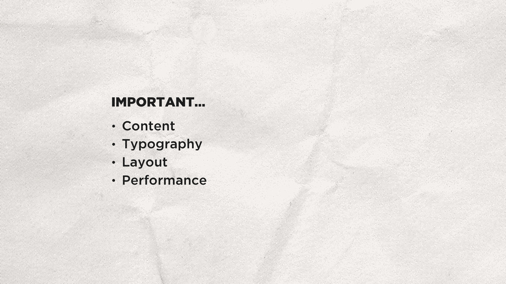 IMPORTANT… • Content • Typography • Layout • Pe...
