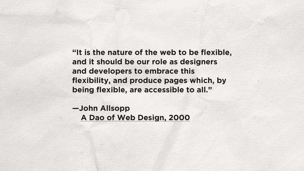 """It is the nature of the web to be flexible, and..."