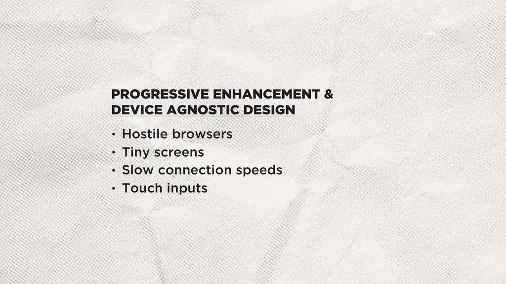 PROGRESSIVE ENHANCEMENT & DEVICE AGNOSTIC DESIG...