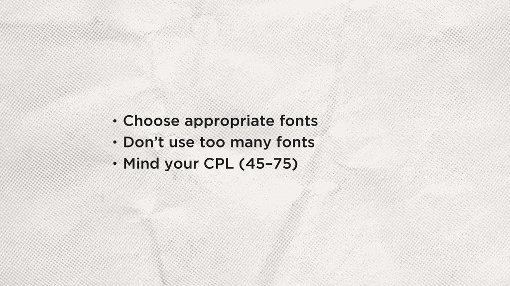 • Choose appropriate fonts • Don't use too many...